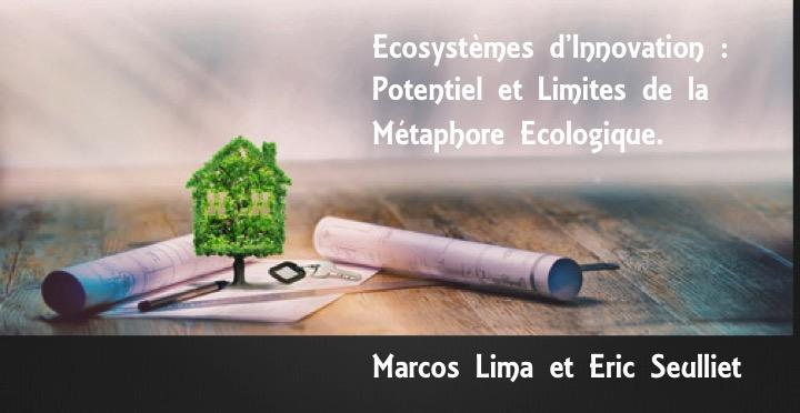 Ecosystèmes d'Innovation : Potentiel et Limites de la Métaphore Ecologique. Marcos Lima et Eric Seulliet