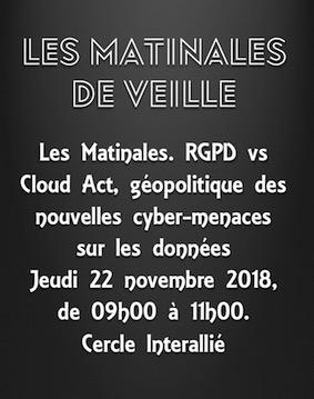 Les Matinales de Veille. RGPD vs Cloud Act, géopolitique des nouvelles cyber-menaces sur les données