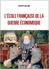 PARUTION : L'ÉCOLE FRANCAISE DE LA GUERRE ÉCONOMIQUE