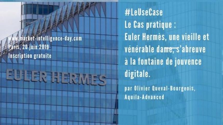 #LeUseCase. Le Cas pratique : Euler Hermès, une vieille et vénérable dame, s'abreuve à la fontaine de jouvence digitale. #Marketintelligenceday