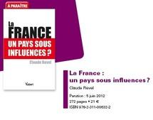 """Vient de paraître """" La France : un pays sous influences """" par Claude Revel"""