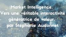 Market Intelligence. Vers une véritable interactivité génératrice de valeur.