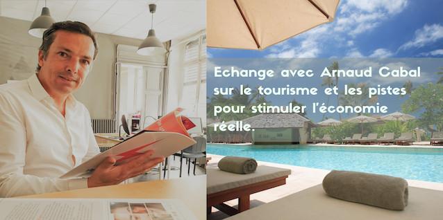 Echange avec Arnaud Cabal sur le tourisme et les pistes pour stimuler l'économie réelle.