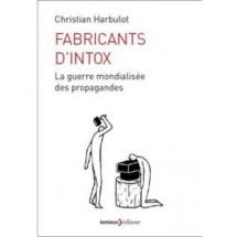 """A lire.  """"Fabricants d'intox"""" par Christian Harbulot. Aux éditions """"Lemieux Editeur"""""""