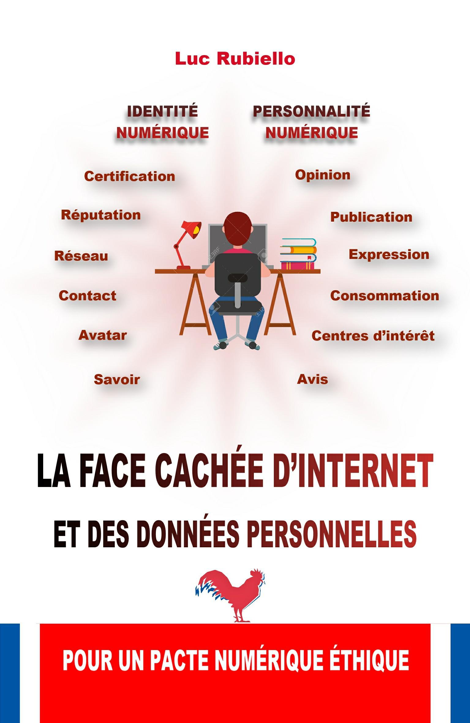 LA FACE CACHEE D'INTERNET ET DES DONNEES PERSONNELLES POUR UN PACTE NUMERIQUE ETHIQUE