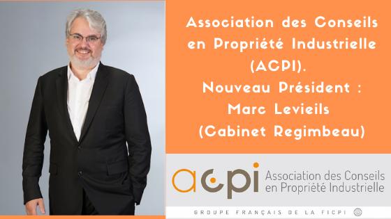 Association des Conseils en Propriété Industrielle (ACPI). Nouveau Président : Marc Levieils (Cabinet Regimbeau)