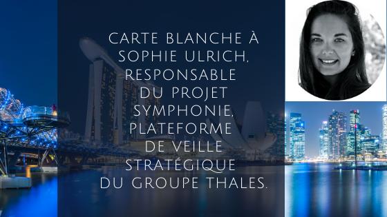 Carte blanche à Sophie Ulrich, Responsable du projet Symphonie, plateforme de veille stratégique du groupe Thales.