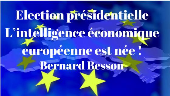 Election présidentielle et intelligence économique L'intelligence économique européenne est née ! Tribune Libre à Bernard Besson