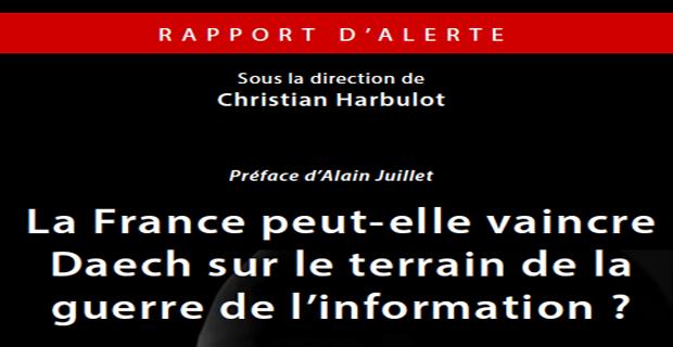 Rapport d'alerte. La France peut-elle vaincre Daech sur le terrain de la guerre de l'information ?